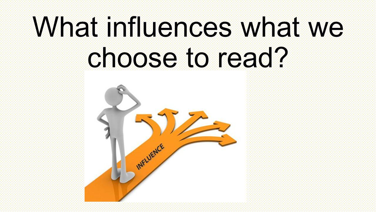What influences what we choose to read