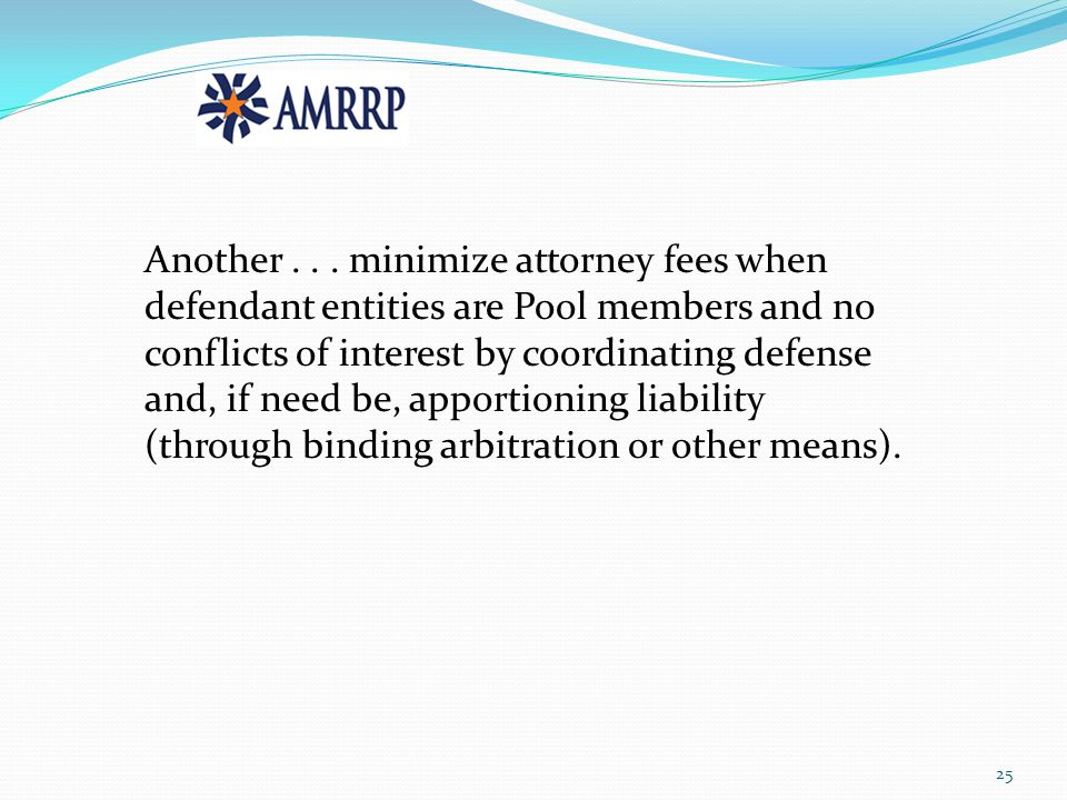 Another... minimize attorney fees when defendant entities are Pool members and no conflicts of interest by coordinating defense and, if need be, appor