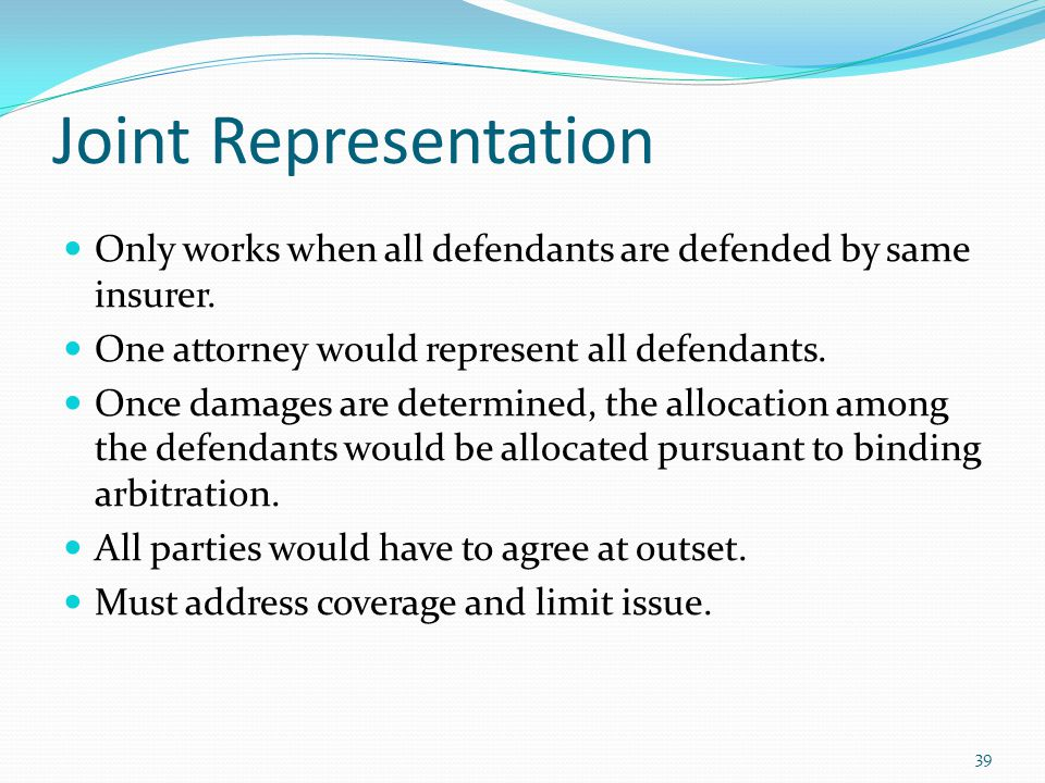 Joint Representation Only works when all defendants are defended by same insurer.