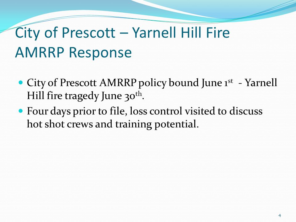 City of Prescott – Yarnell Hill Fire AMRRP Response City of Prescott AMRRP policy bound June 1 st - Yarnell Hill fire tragedy June 30 th.