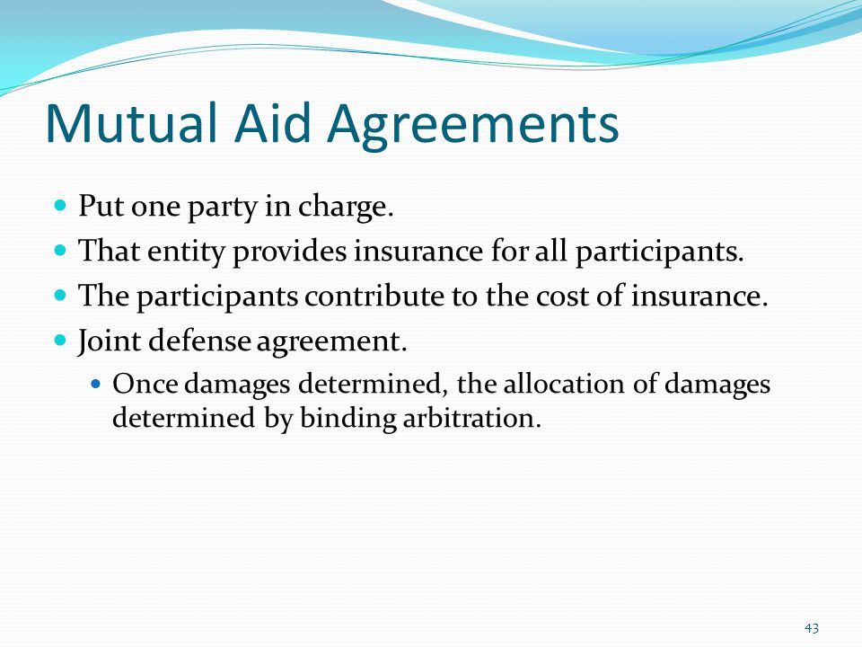 Mutual Aid Agreements Put one party in charge. That entity provides insurance for all participants.