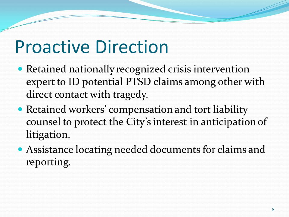 Proactive Direction Retained nationally recognized crisis intervention expert to ID potential PTSD claims among other with direct contact with tragedy.