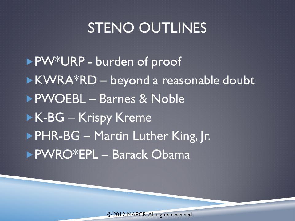 STENO OUTLINES  PW*URP - burden of proof  KWRA*RD – beyond a reasonable doubt  PWOEBL – Barnes & Noble  K-BG – Krispy Kreme  PHR-BG – Martin Luther King, Jr.