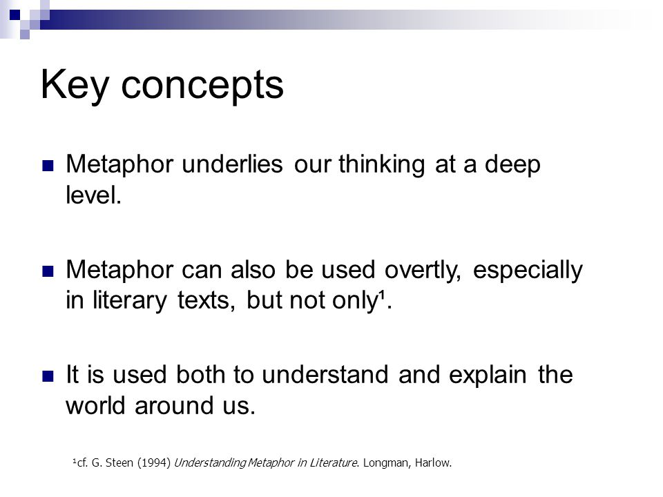 Key concepts Metaphor underlies our thinking at a deep level. Metaphor can also be used overtly, especially in literary texts, but not only¹. It is us