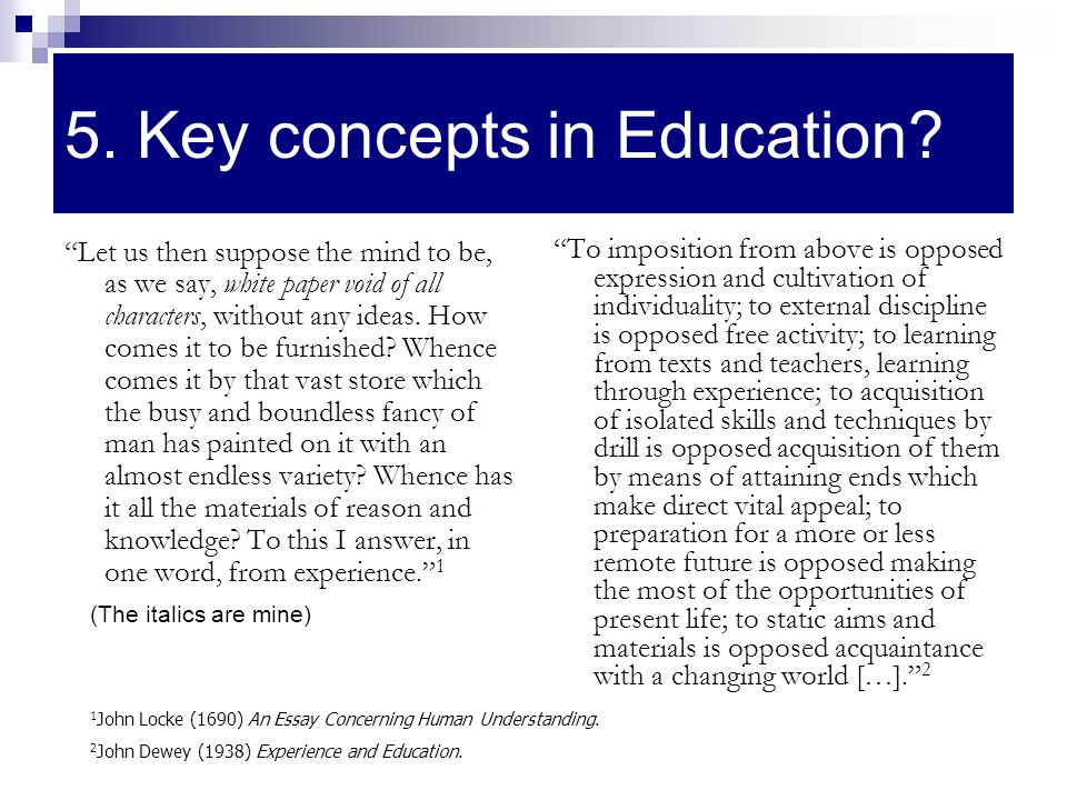 "5. Key concepts in Education? ""Let us then suppose the mind to be, as we say, white paper void of all characters, without any ideas. How comes it to b"