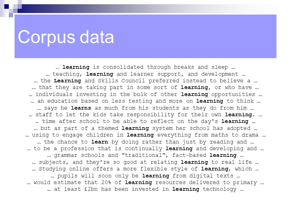 Corpus data … learning is consolidated through breaks and sleep … … teaching, learning and learner support, and development … … the Learning and Skill