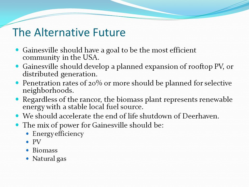 The Alternative Future Gainesville should have a goal to be the most efficient community in the USA.