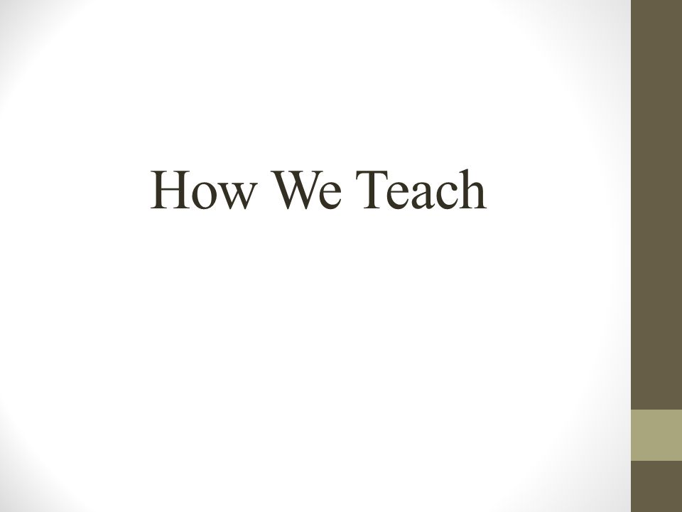How We Teach