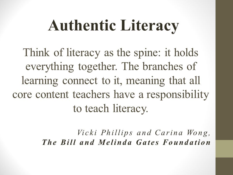 Think of literacy as the spine: it holds everything together.