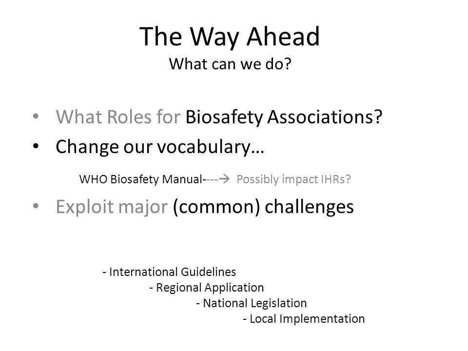 The Way Ahead What can we do. What Roles for Biosafety Associations.
