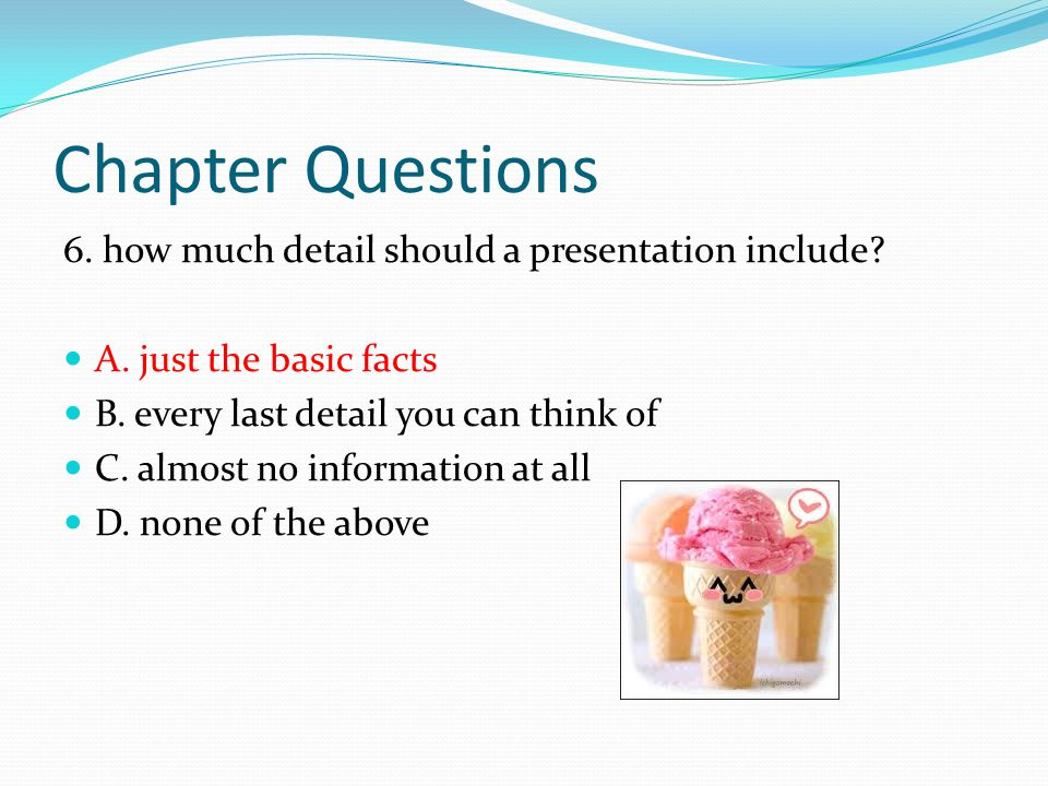 Chapter Questions 6. how much detail should a presentation include.