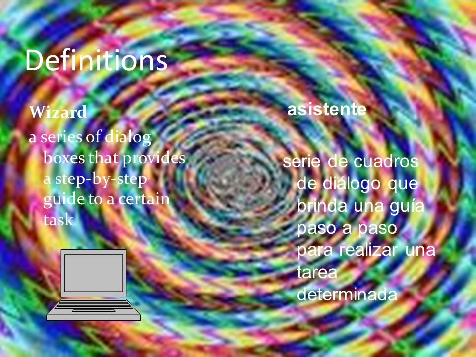 Definitions Wizard a series of dialog boxes that provides a step-by-step guide to a certain task asistente serie de cuadros de diálogo que brinda una