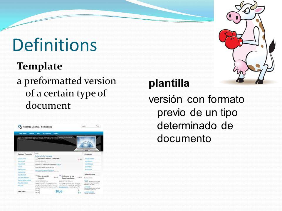 Definitions Template a preformatted version of a certain type of document plantilla versión con formato previo de un tipo determinado de documento