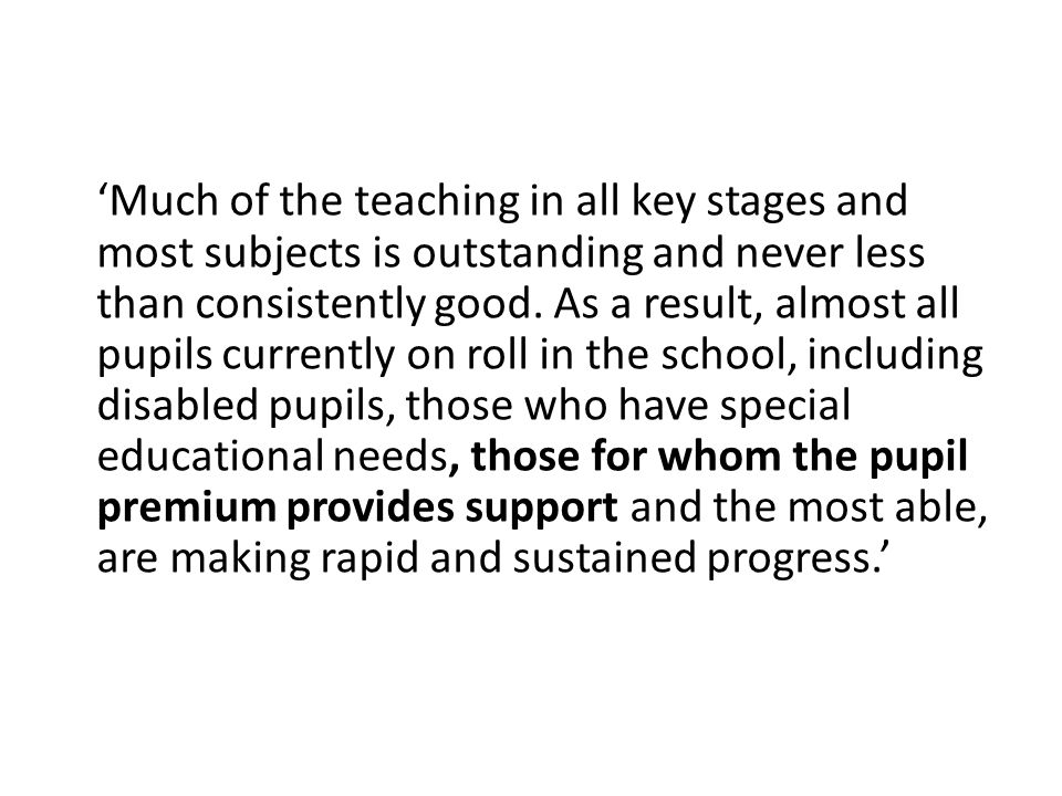 'Much of the teaching in all key stages and most subjects is outstanding and never less than consistently good.