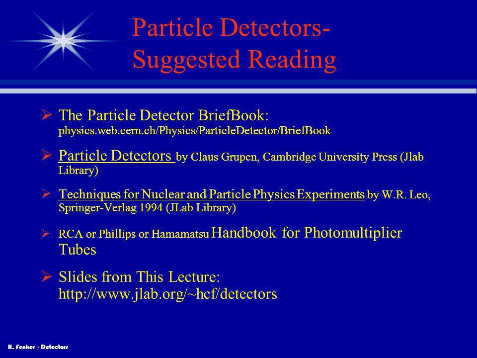 H. Fenker - Detectors Particle Detectors- Suggested Reading  The Particle Detector BriefBook: physics.web.cern.ch/Physics/ParticleDetector/BriefBook