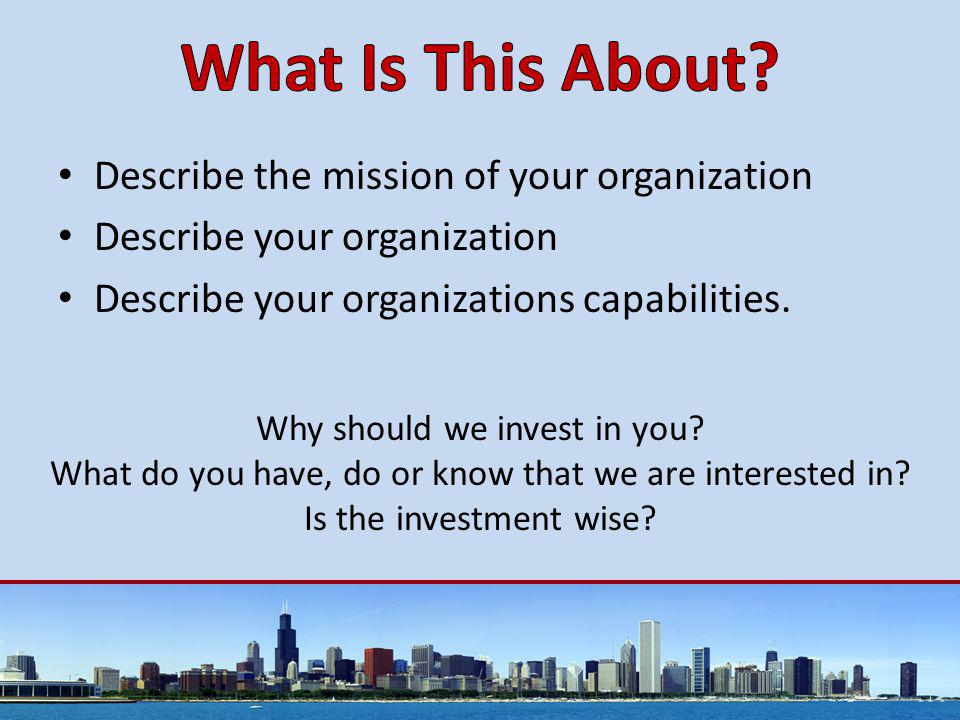 Describe the mission of your organization Describe your organization Describe your organizations capabilities.