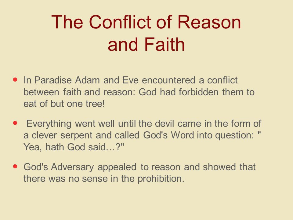 The Conflict of Reason and Faith In Paradise Adam and Eve encountered a conflict between faith and reason: God had forbidden them to eat of but one tree.