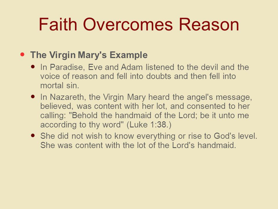 Faith Overcomes Reason The Virgin Mary s Example In Paradise, Eve and Adam listened to the devil and the voice of reason and fell into doubts and then fell into mortal sin.