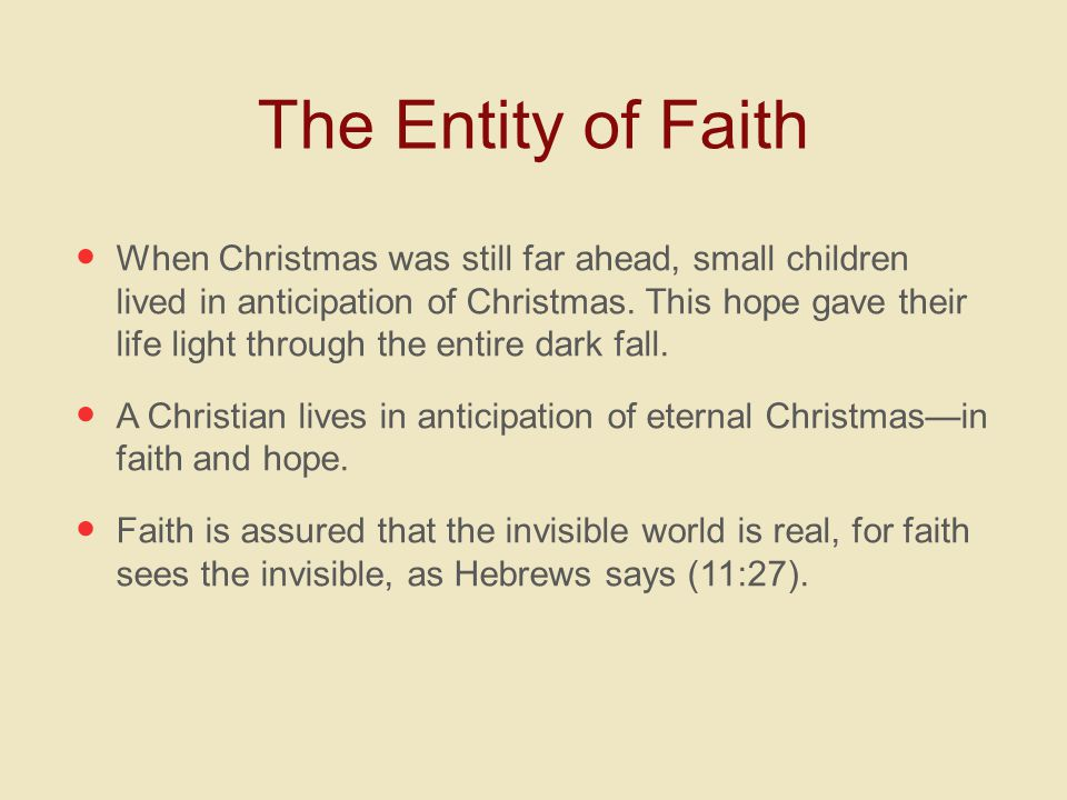 The Entity of Faith When Christmas was still far ahead, small children lived in anticipation of Christmas.