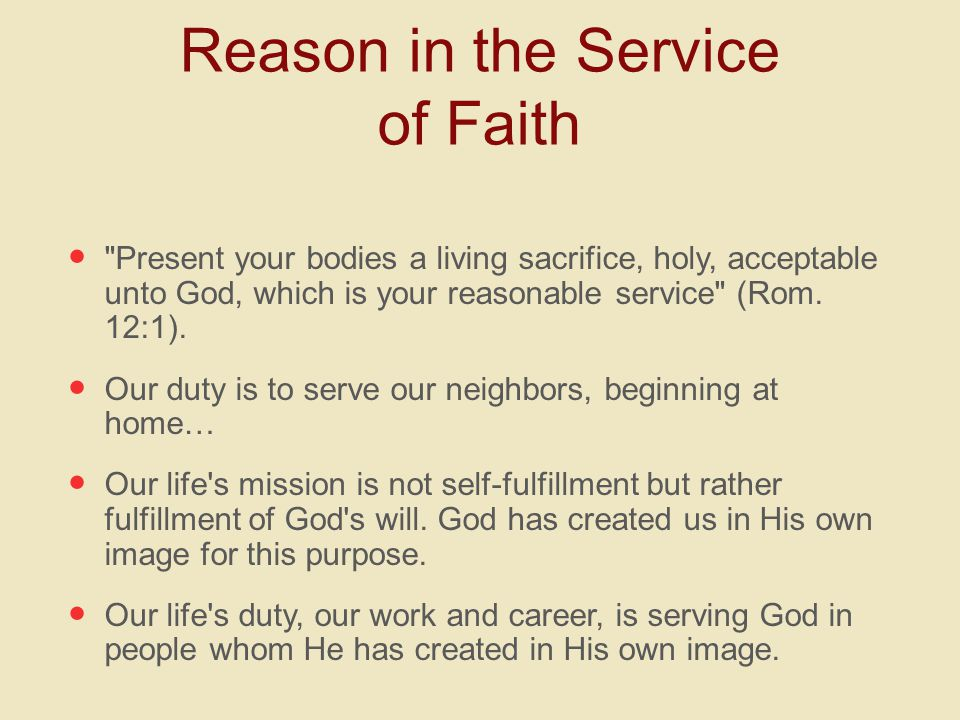 Present your bodies a living sacrifice, holy, acceptable unto God, which is your reasonable service (Rom.