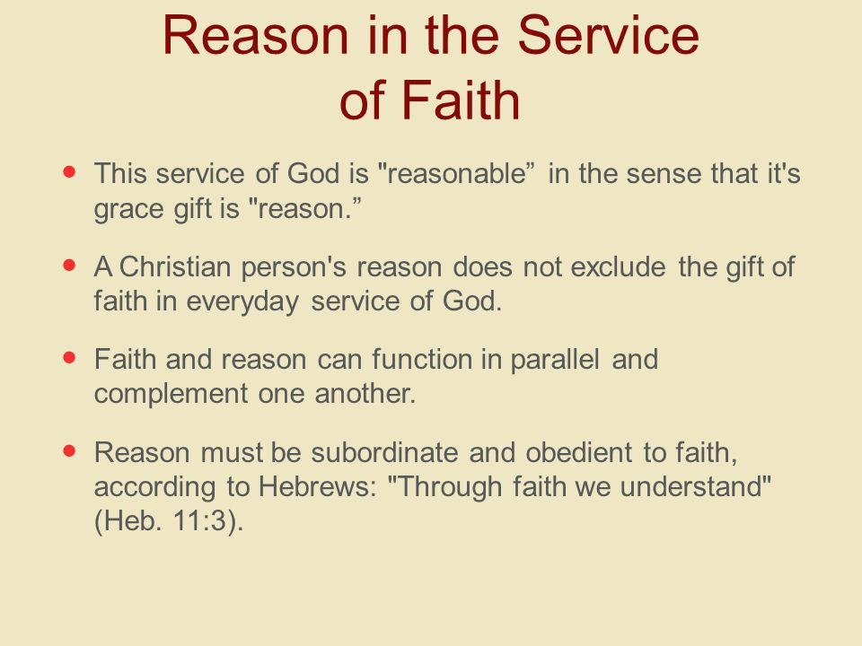 This service of God is reasonable in the sense that it s grace gift is reason. A Christian person s reason does not exclude the gift of faith in everyday service of God.