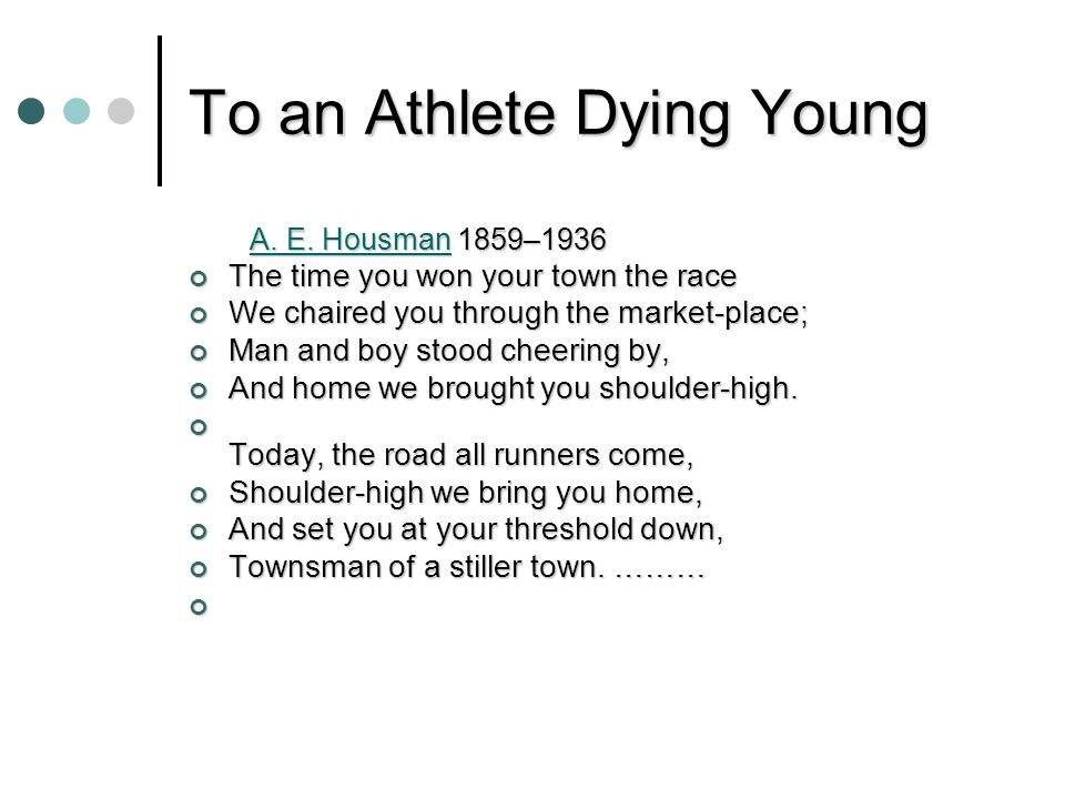 To an Athlete Dying Young A. E. Housman 1859–1936 A.