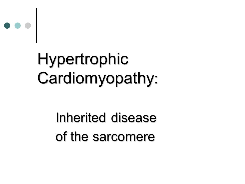 Hypertrophic Cardiomyopathy : Inherited disease of the sarcomere
