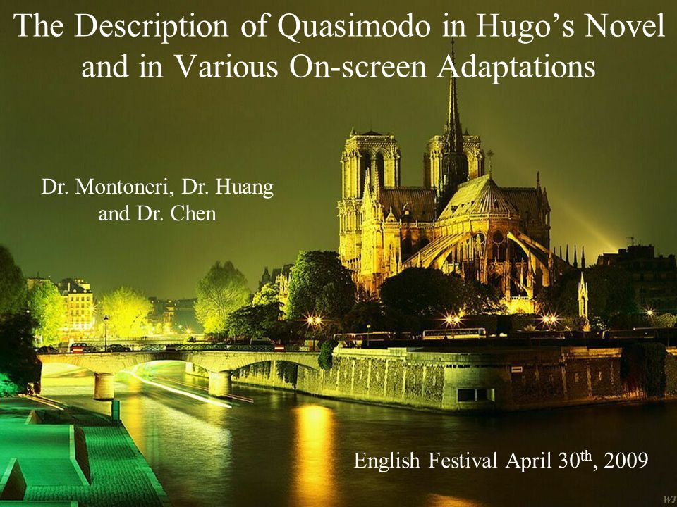 The Description of Quasimodo in Hugo's Novel and in Various On-screen Adaptations English Festival April 30 th, 2009 Dr.