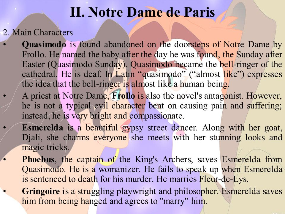 II. Notre Dame de Paris 2. Main Characters Quasimodo is found abandoned on the doorsteps of Notre Dame by Frollo. He named the baby after the day he w