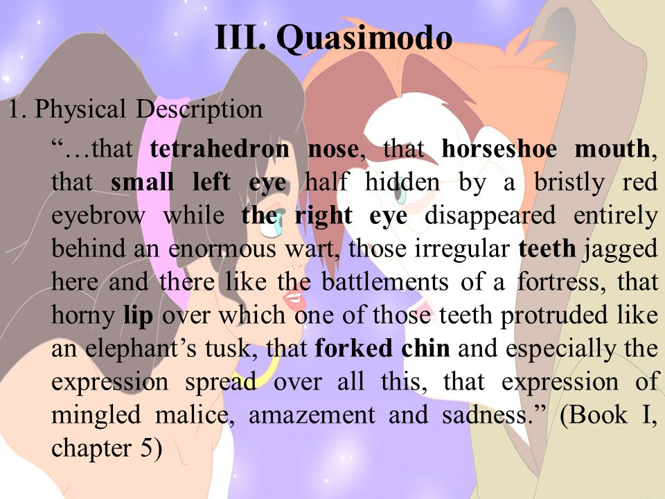 """III. Quasimodo 1. Physical Description """"…that tetrahedron nose, that horseshoe mouth, that small left eye half hidden by a bristly red eyebrow while t"""