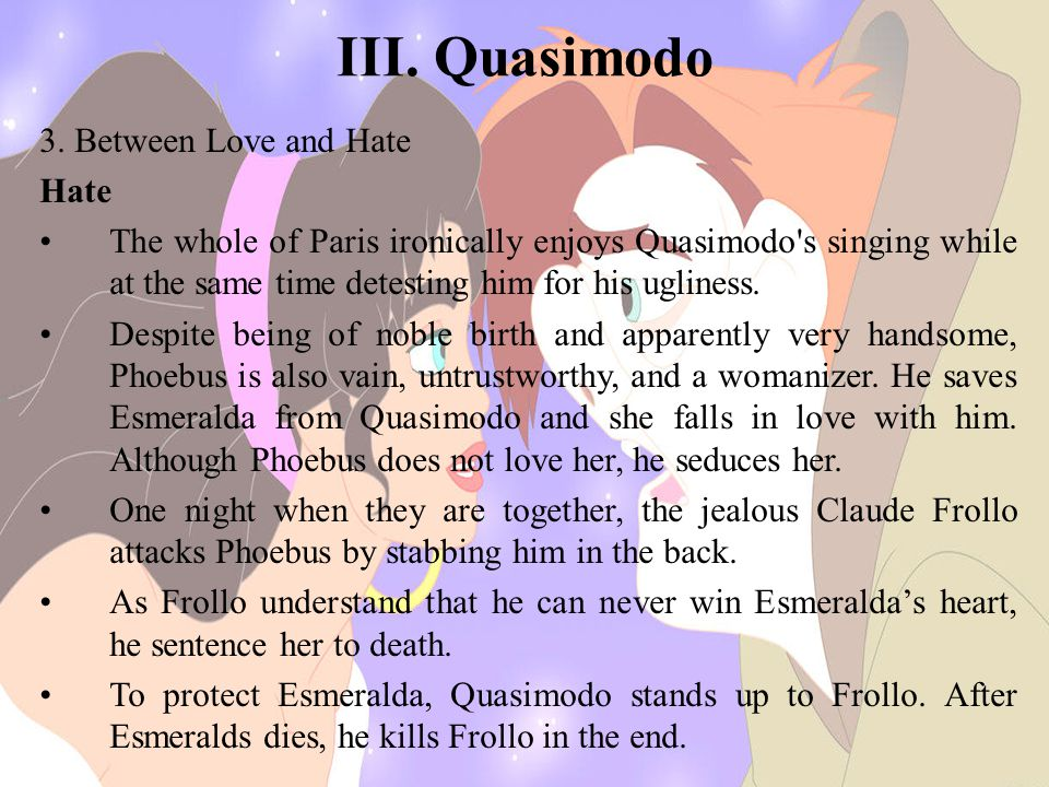 III. Quasimodo 3. Between Love and Hate Hate The whole of Paris ironically enjoys Quasimodo's singing while at the same time detesting him for his ugl