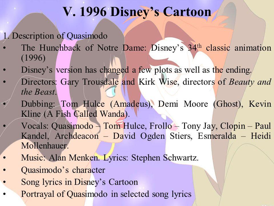 V. 1996 Disney's Cartoon 1. Description of Quasimodo The Hunchback of Notre Dame: Disney's 34 th classic animation (1996) Disney's version has changed