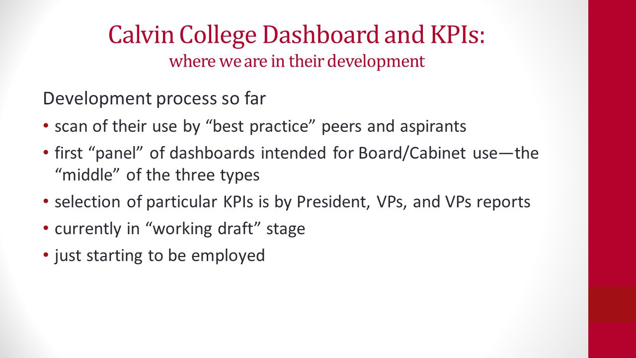 """Calvin College Dashboard and KPIs: where we are in their development Development process so far scan of their use by """"best practice"""" peers and aspiran"""