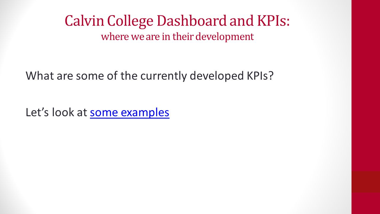 Calvin College Dashboard and KPIs: where we are in their development What are some of the currently developed KPIs? Let's look at some examplessome ex