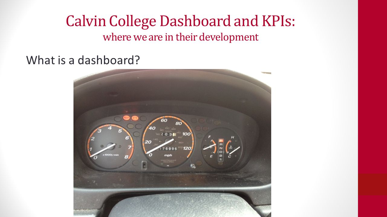 Calvin College Dashboard and KPIs: where we are in their development What is a dashboard.