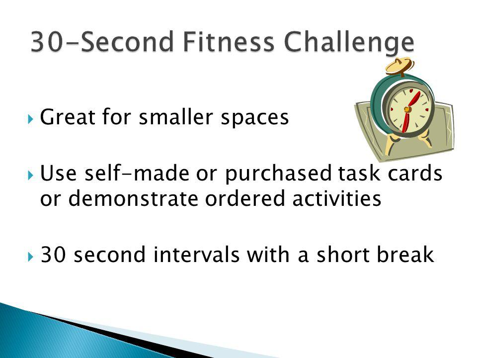  Great for smaller spaces  Use self-made or purchased task cards or demonstrate ordered activities  30 second intervals with a short break