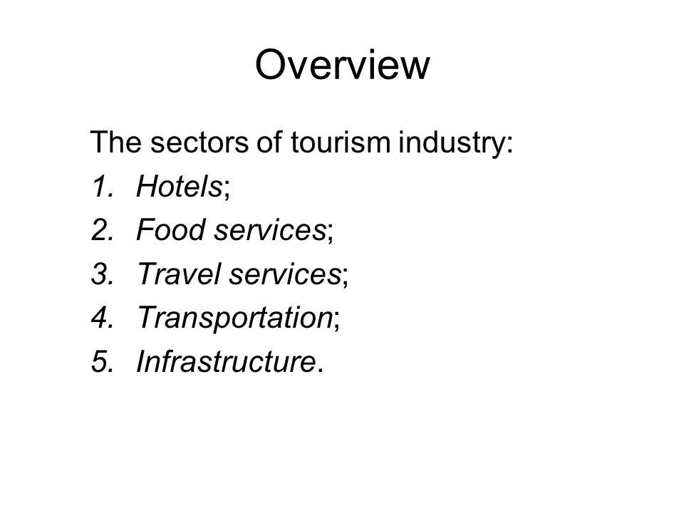 The sectors of tourism industry: 1.Hotels; 2.Food services; 3.Travel services; 4.Transportation; 5.Infrastructure.