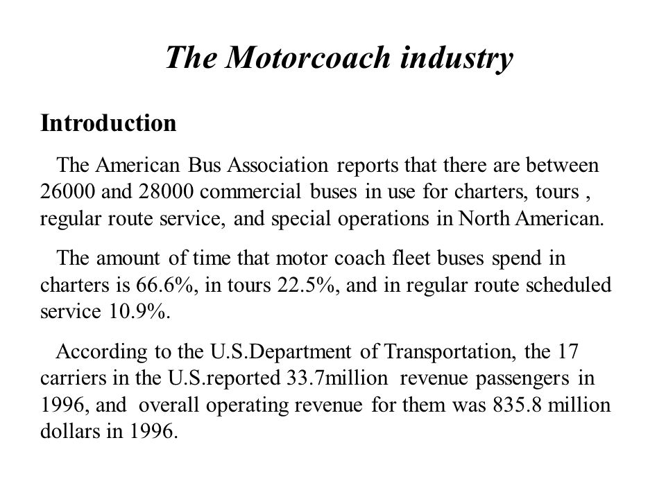 Motorcoach Industry Intercity bus passengers tend to be lower income non- business travelers who are very price sensitive. Intercity bus service is be