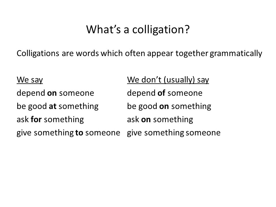What's a colligation? Colligations are words which often appear together grammatically We sayWe don't (usually) say depend on someonedepend of someone