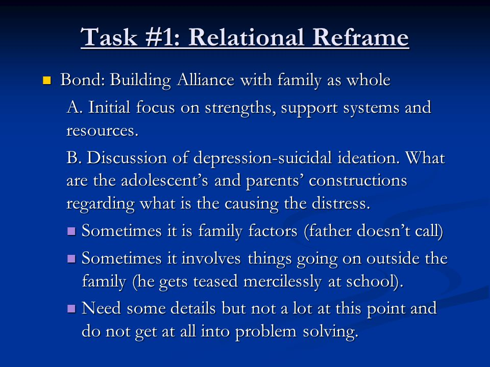 Task #1: Relational Reframe Bond: Building Alliance with family as whole Bond: Building Alliance with family as whole A. Initial focus on strengths, s