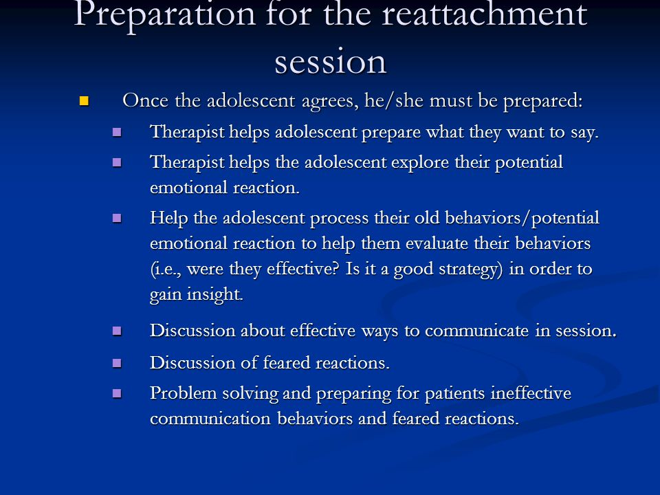 Preparation for the reattachment session Once the adolescent agrees, he/she must be prepared: Once the adolescent agrees, he/she must be prepared: The