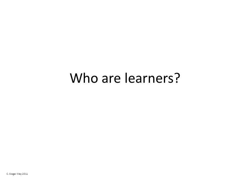 Who are learners C. Siegel May 2011