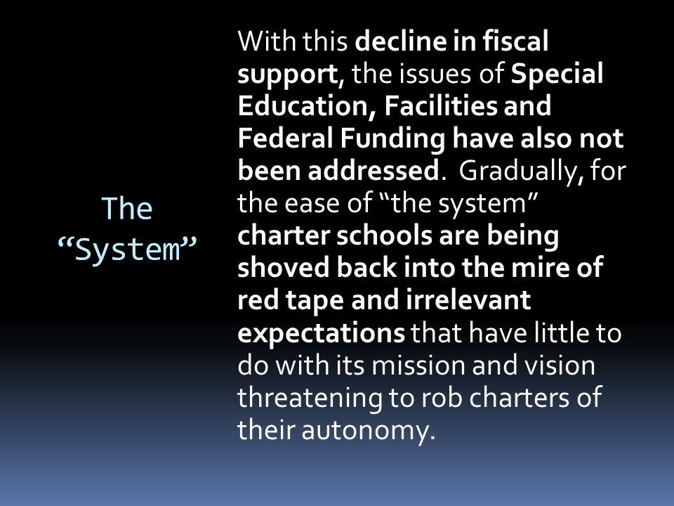 The System With this decline in fiscal support, the issues of Special Education, Facilities and Federal Funding have also not been addressed.