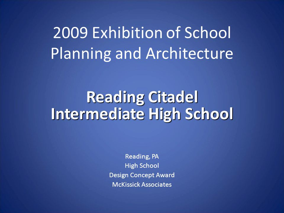 Reading Citadel Intermediate High School Reading, PA High School Design Concept Award McKissick Associates 2009 Exhibition of School Planning and Arch