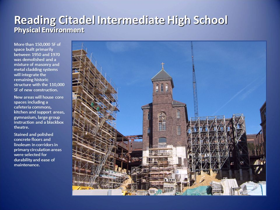 Reading Citadel Intermediate High School Physical Environment More than 150,000 SF of space built primarily between 1950 and 1970 was demolished and a