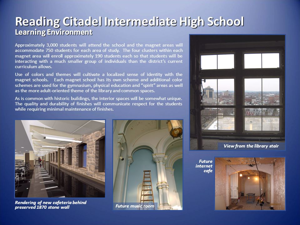 Reading Citadel Intermediate High School Learning Environment Approximately 3,000 students will attend the school and the magnet areas will accommodat