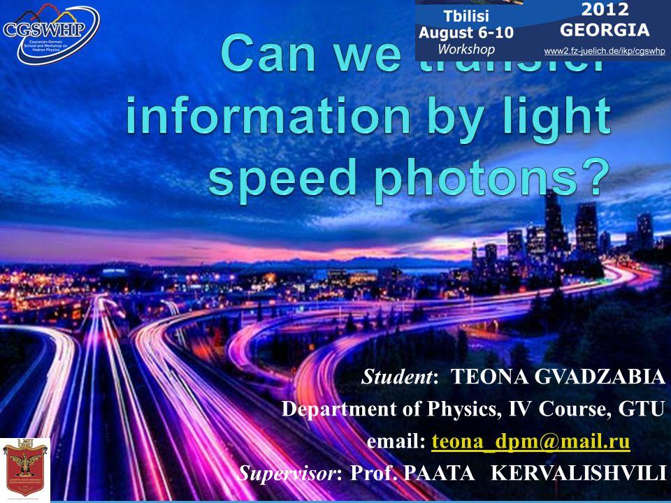 Student: TEONA GVADZABIA Department of Physics, IV Course, GTU email: teona_dpm@mail.ruteona_dpm@mail.ru Supervisor: Prof.