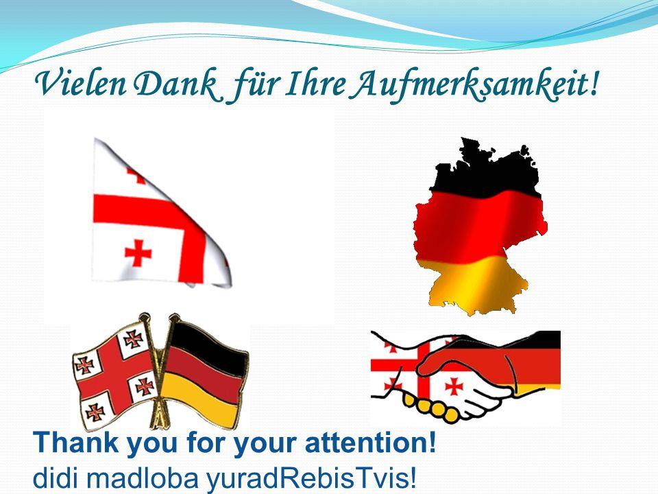 Vielen Dank für Ihre Aufmerksamkeit! Thank you for your attention! didi madloba yuradRebisTvis!
