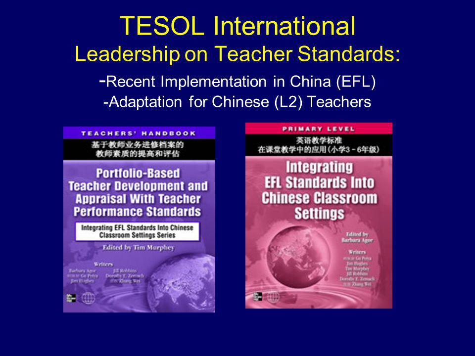 TESOL International Leadership on Teacher Standards: - Recent Implementation in China (EFL) -Adaptation for Chinese (L2) Teachers