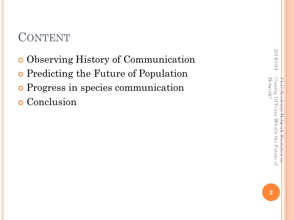 C ONTENT Observing History of Communication Predicting the Future of Population Progress in species communication Conclusion 2014/10/4 2 Ph.D Academy: Network Evolution in Coming 10 Years: What s the Future of Network